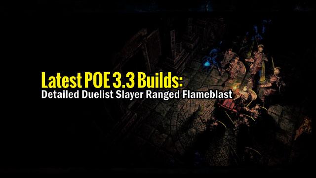 latest-POE-3.3-Builds-Detailed-Duelist-Slayer-Ranged-Flameblast